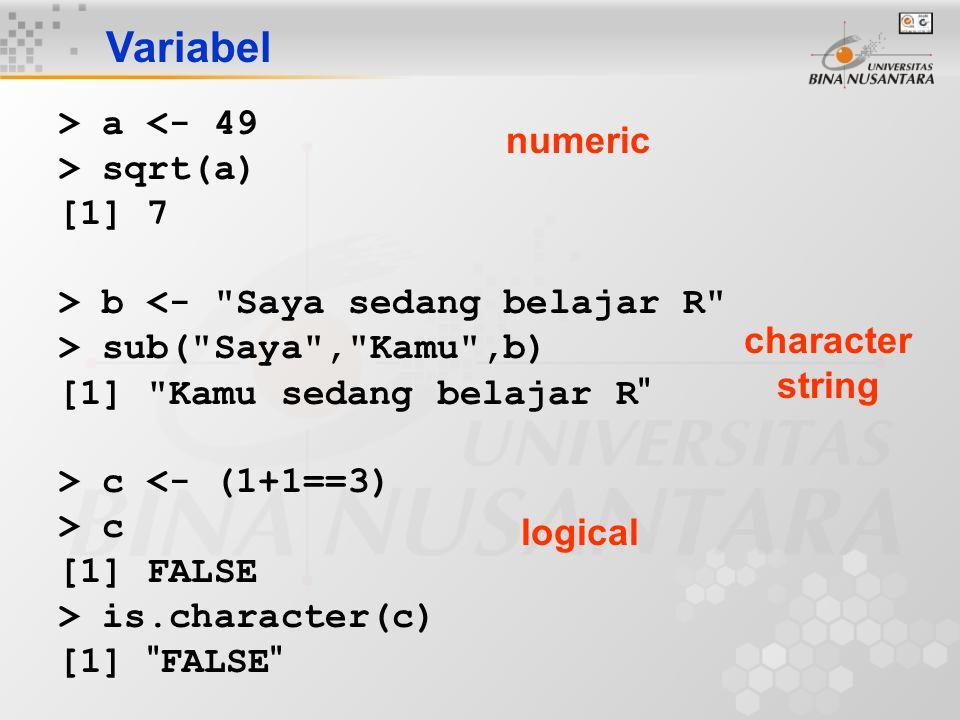 Variabel > a <- 49 numeric > sqrt(a) [1] 7